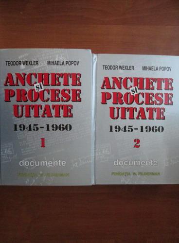 Teodor Wexler, Mihaela Popov - Anchete si procese uitate 1945-1960 (2  volume) - Cumpără
