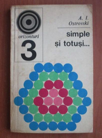 Anticariat: A. I. Ostrovski - Simple si totusi...