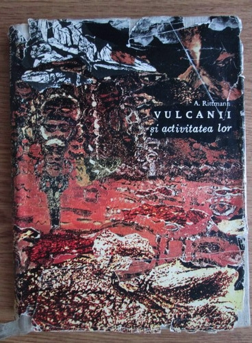 Anticariat: A. Rittmann - Vulcanii si activitatea lor