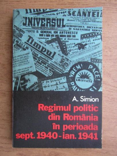 Anticariat: A. Simion - Regimul politic din Romania in perioada septembrie 1940-Ianuarie 1941