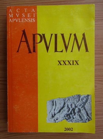 Anticariat: Acta Musei Apulensis. Apulum, Arheologie, istorie, etnografie (volumul 39)