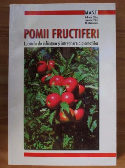 Anticariat: Adrian Chira - Pomii fructiferi. Lucrarile de infiintare si intretinere a plantatiilor