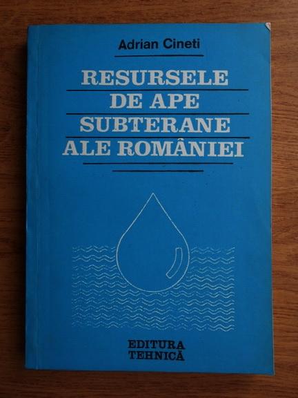 Anticariat: Adrian Cineti - Resursele de ape subterane ale Romaniei