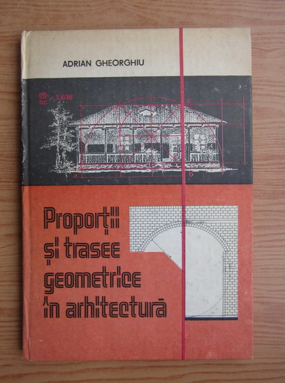 Anticariat: Adrian Gheorghiu - Proportii si trasee geometrice in arhitectura