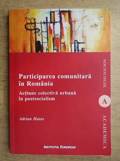 Anticariat: Adrian Hatos - Participarea comunitara in Romania. Actiune colectiva urbana in postsocialism