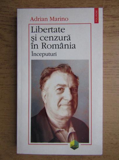 Anticariat: Adrian Marino - Libertate si cenzura in Romania