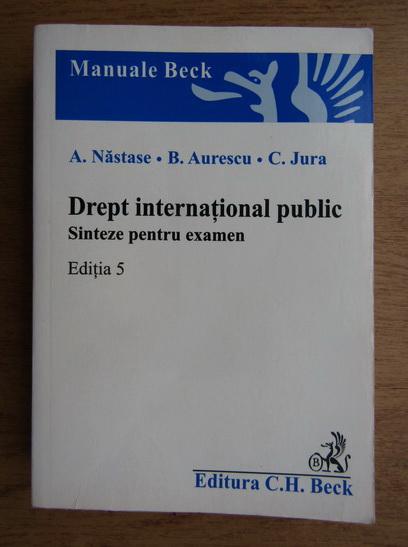 Anticariat: Adrian Nastase, Bogdan Aurescu, Cristian Jura - Drept international public. Sinteze pentru examen