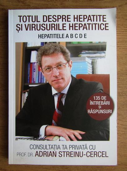 Anticariat: Adrian Streinu-Cercel - Totul despre hepatite si virusurile hepatitice
