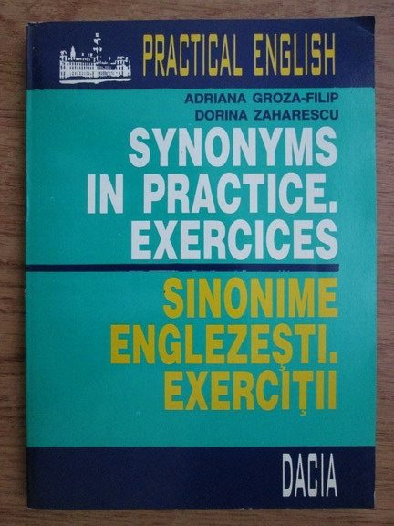 Anticariat: Adriana Groza Filip, Dorina Zaharescu - Synonyms in practice. Exercises