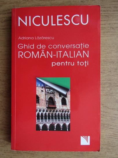 Anticariat: Adriana Lazarescu - Ghid de conversatie roman-italian pentru toti