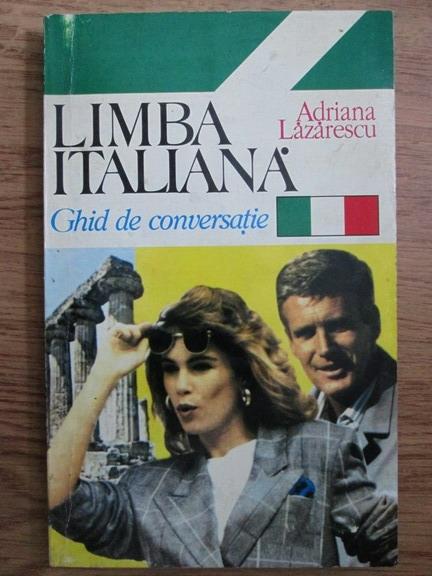 Anticariat: Adriana Lazarescu - Limba italiana. Ghid de conversatie