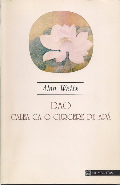Anticariat: Alan Watts - Dao, calea ca o curgere de apa