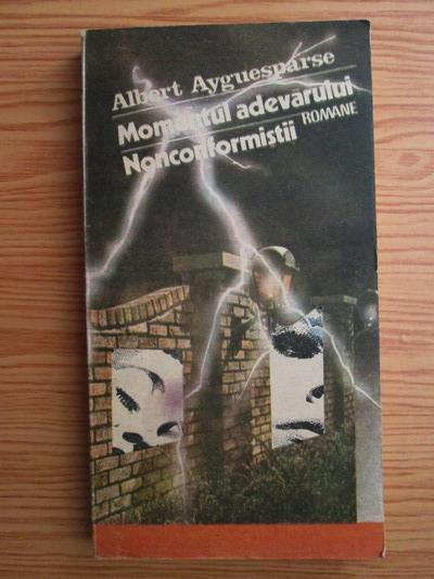 Anticariat: Albert Ayguesparse - Momentul adevarului. Nonconformistii