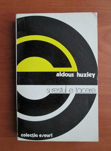 Anticariat: Aldous Huxley - Si restul e tacere