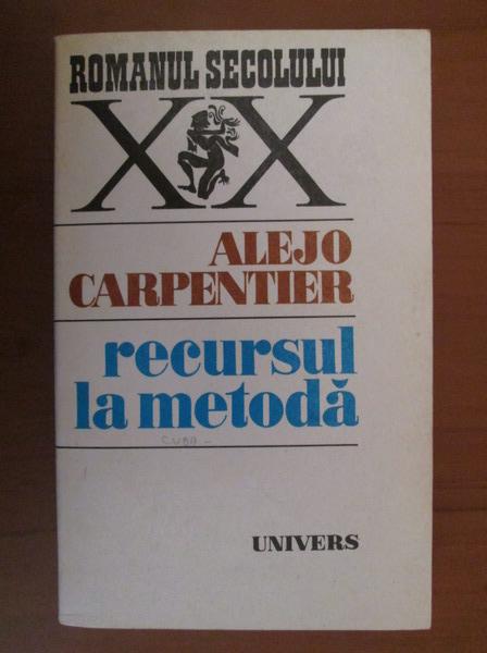 Anticariat: Alejo Carpentier - Recursul la metoda