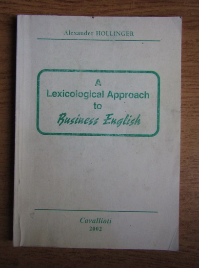 Anticariat: Alexander Hollinger - A lexicological approach to business english