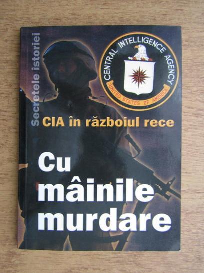 Anticariat: Alexandru Antonescu - CIA in Razboiul Rece. Cu mainile murdare (volumul 1)