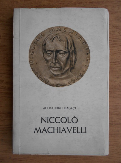 Anticariat: Alexandru Balaci - Niccolo Machiavelli
