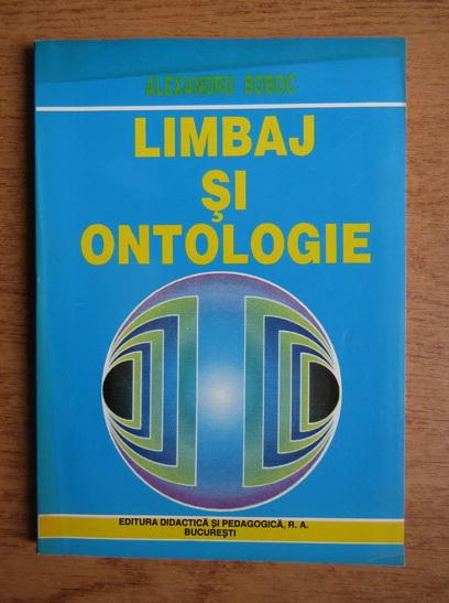 Anticariat: Alexandru Boboc - Limbaj si ontologie