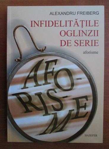 Anticariat: Alexandru Freiberg - Infidelitatile oglinzii de serie (aforisme)
