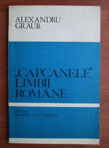 Anticariat: Alexandru Graur - Capcanele limbii romane