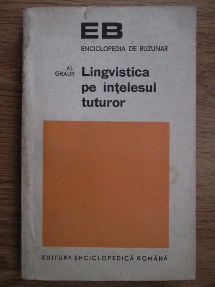 Anticariat: Alexandru Graur - Lingvistica pe intelesul tuturor