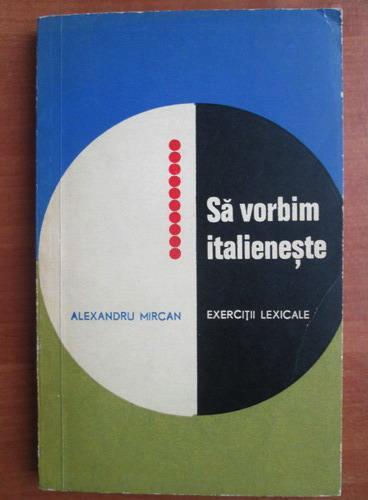 Anticariat: Alexandru Mircan - Sa vorbim italieneste
