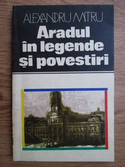 Anticariat: Alexandru Mitru - Aradul in legende si povestiri
