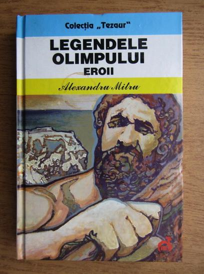 Anticariat: Alexandru Mitru - Legendele Olimpului (Eroii)