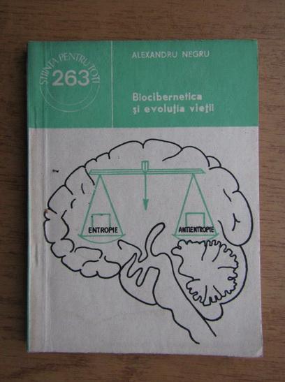 Anticariat: Alexandru Negru - Biocibernetica si evolutia vietii