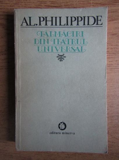 Anticariat: Alexandru Philippide - Talmaciri din teatrul universal