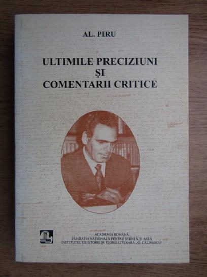Anticariat: Alexandru Piru - Ultimile preciziuni si comentarii critice