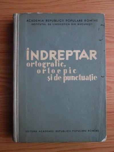 Anticariat: Alexandru Rosetti - Indreptar ortografic, ortoepic si de punctuatie