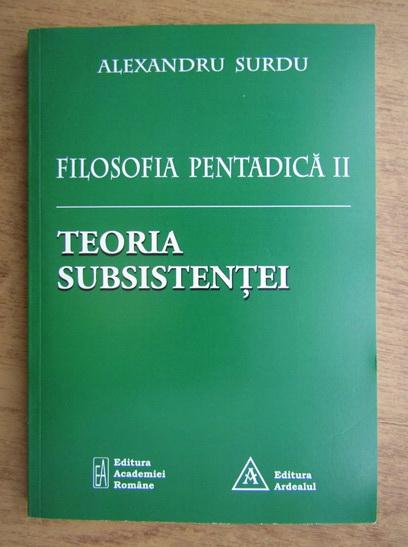 Anticariat: Alexandru Surdu - Filosofia pentadica 2. Teoria subsistentei