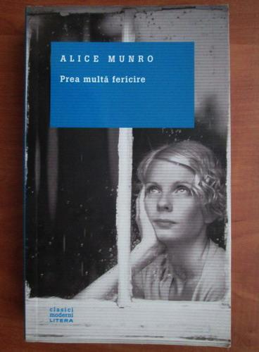 Anticariat: Alice Munro - Prea multa fericire