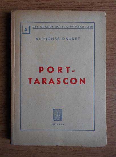 Anticariat: Alphonse Daudet - Port-Tarascon (1936)