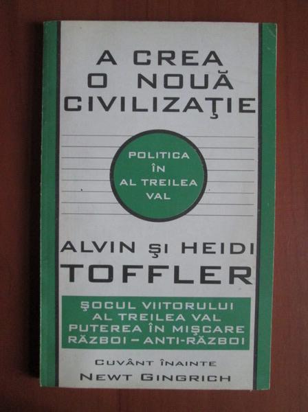 Anticariat: Alvin si Heidi Toffler - A crea o noua civilizatie
