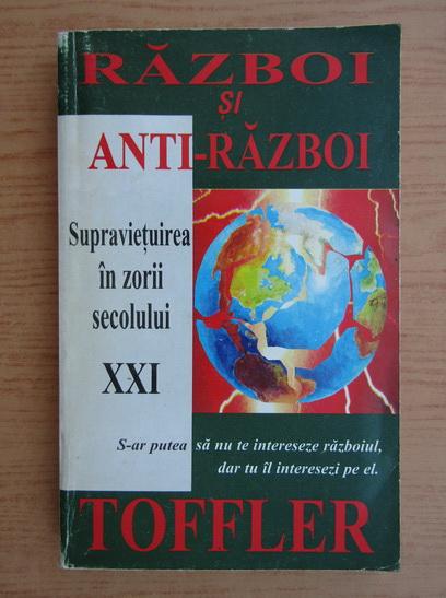 Anticariat: Alvin Toffler - Razboi si anti-razboi. Supravietuirea in zorii secolului XXI