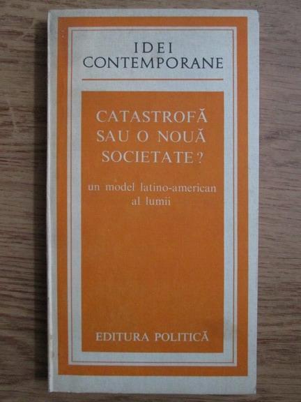 Anticariat: Amilcar O. Herrera - Catastrofa sau o noua societate? Un model latino-american al lumii