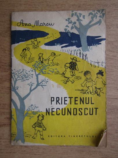 Anticariat: Ana Marcu - Prietenul necunoscut