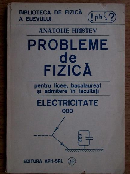 Anticariat: Anatolie Hristev - Probleme de fizica pentru licee, bacalaureat si admitere in facultati. Electricitate