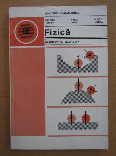 Anticariat: Anatolie Hristev, Vasile Falie, Dumitru Manda - Fizica. Manual pentru clasa a IX-a (1980)
