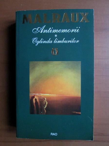 Anticariat: Andre Malraux - Antimemorii. Oglinda limburilor