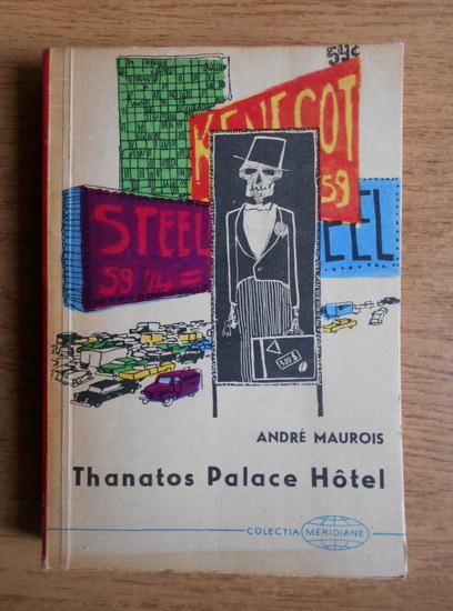 Anticariat: Andre Maurois - Thanatos Palace Hotel