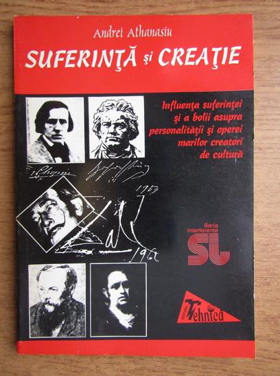 Anticariat: Andrei Athanasiu - Suferinta si creatie