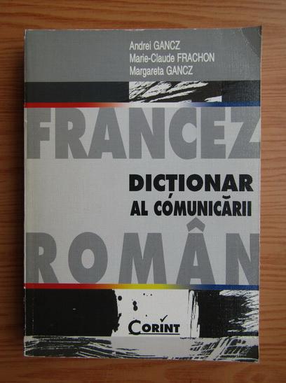 Anticariat: Andrei Gancz - Dictionar francez-roman al comunicarii