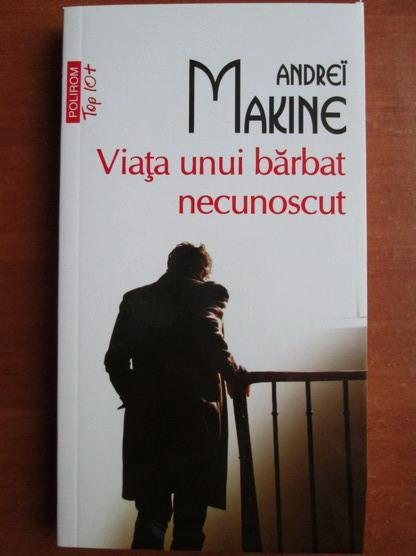Anticariat: Andrei Makine - Viata unui barbat necunoscut (Top 10+)