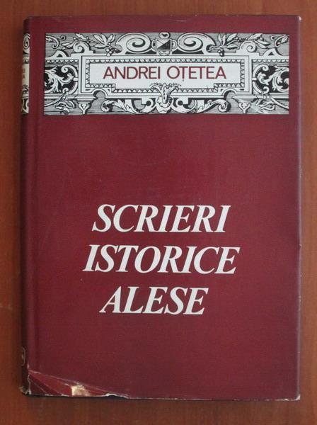 Anticariat: Andrei Otetea - Scrieri istorice alese