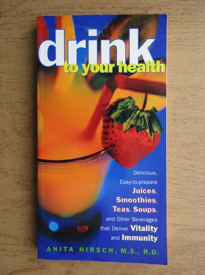 Anticariat: Anita Hirsch - Drink to your health