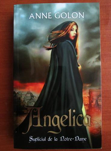 Anticariat: Anne Golon - Angelica. Supliciul de la Notre Dame